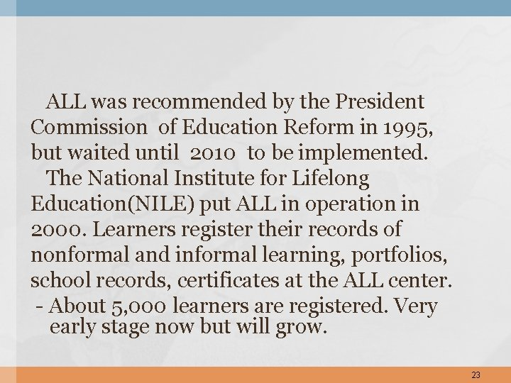 ALL was recommended by the President Commission of Education Reform in 1995, but waited