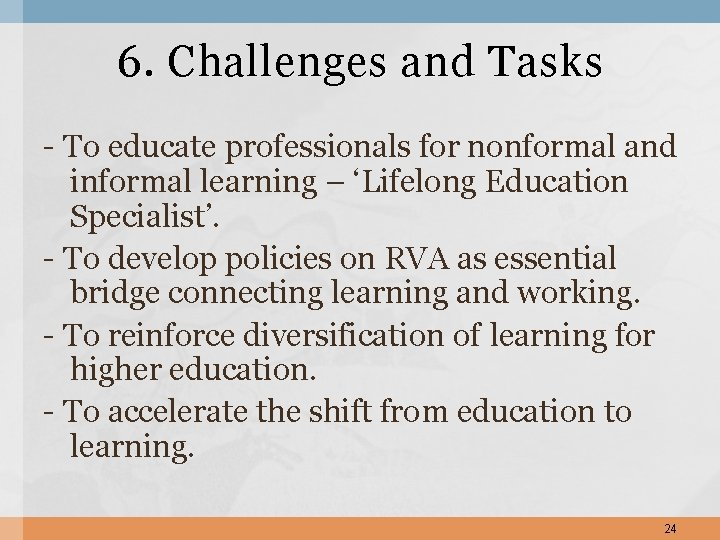 6. Challenges and Tasks - To educate professionals for nonformal and informal learning –