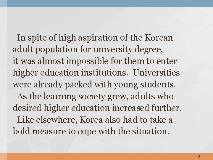 In spite of high aspiration of the Korean adult population for university degree, it
