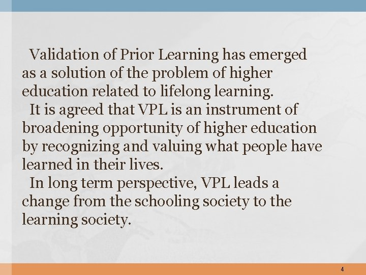 Validation of Prior Learning has emerged as a solution of the problem of higher