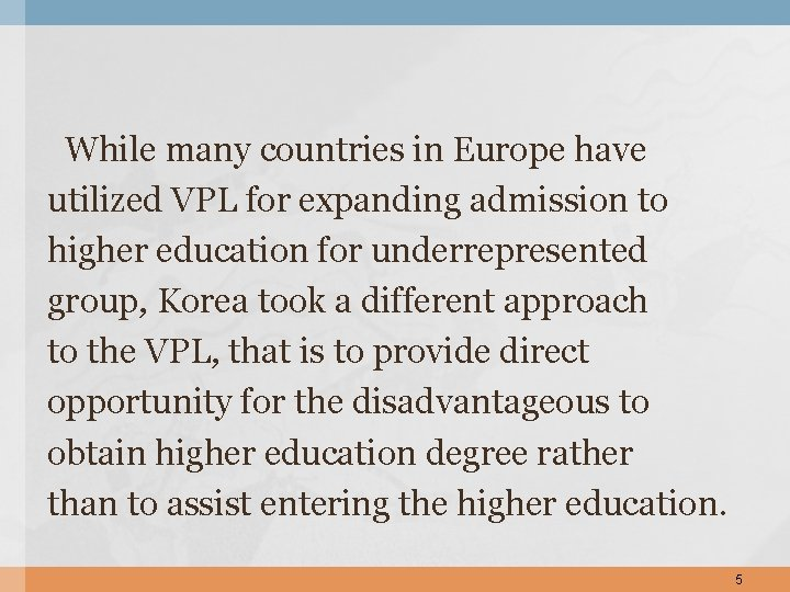 While many countries in Europe have utilized VPL for expanding admission to higher education