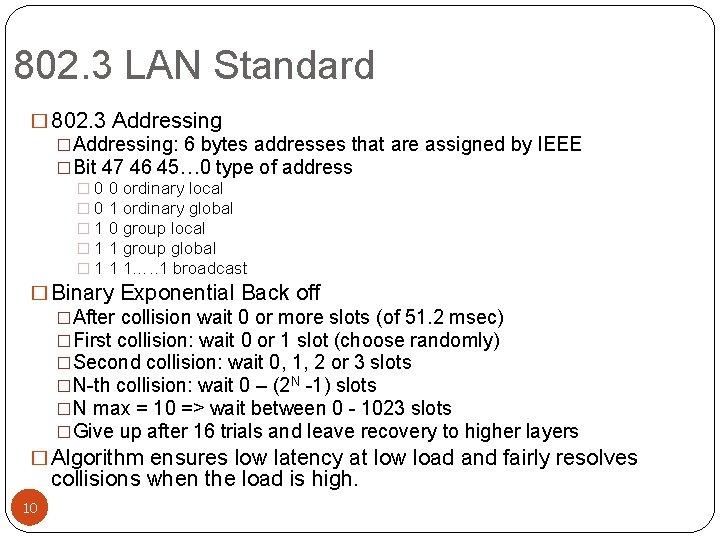 802. 3 LAN Standard � 802. 3 Addressing �Addressing: 6 bytes addresses that are