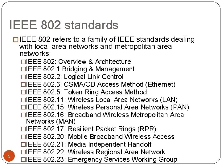 IEEE 802 standards � IEEE 802 refers to a family of IEEE standards dealing