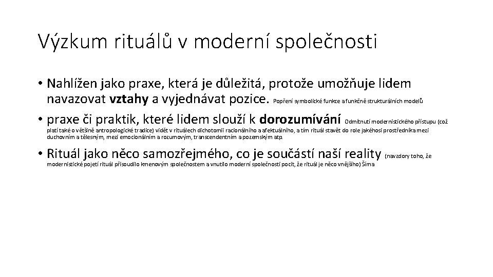 Výzkum rituálů v moderní společnosti • Nahlížen jako praxe, která je důležitá, protože umožňuje