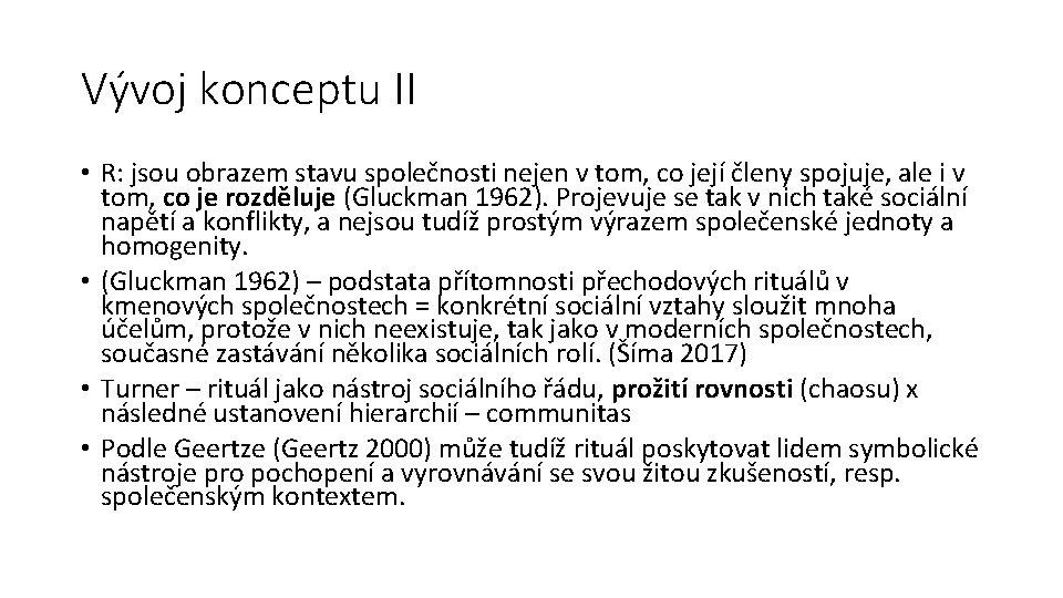 Vývoj konceptu II • R: jsou obrazem stavu společnosti nejen v tom, co její