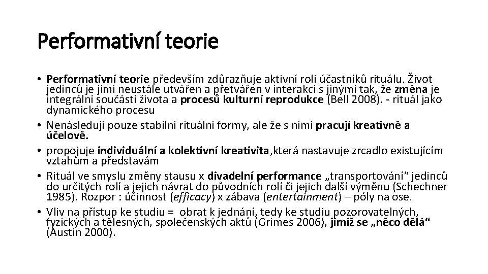 Performativní teorie • Performativní teorie především zdůrazňuje aktivní roli účastníků rituálu. Život jedinců je