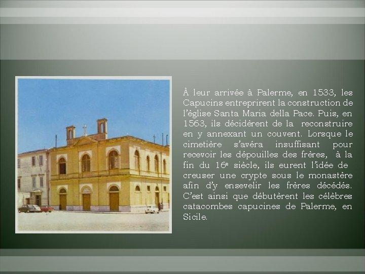 À leur arrivée à Palerme, en 1533, les Capucins entreprirent la construction de l'église