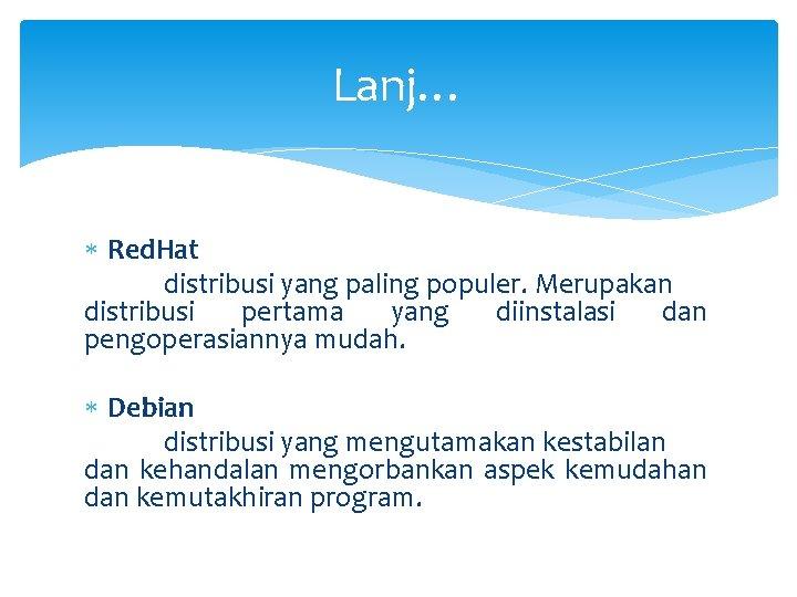 Lanj… Red. Hat distribusi yang paling populer. Merupakan distribusi pertama yang diinstalasi dan pengoperasiannya