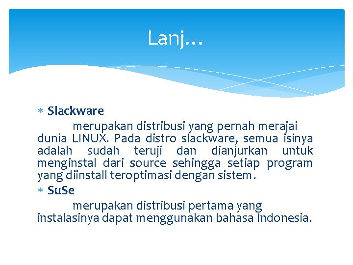Lanj… Slackware merupakan distribusi yang pernah merajai dunia LINUX. Pada distro slackware, semua isinya
