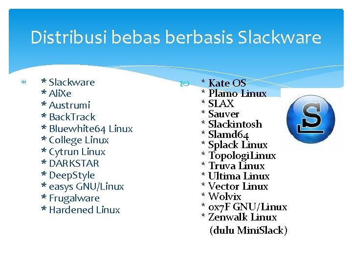 Distribusi bebas berbasis Slackware * Slackware * Ali. Xe * Austrumi * Back. Track