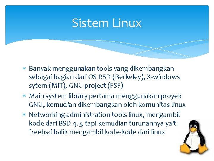 Sistem Linux Banyak menggunakan tools yang dikembangkan sebagai bagian dari OS BSD (Berkeley), X-windows