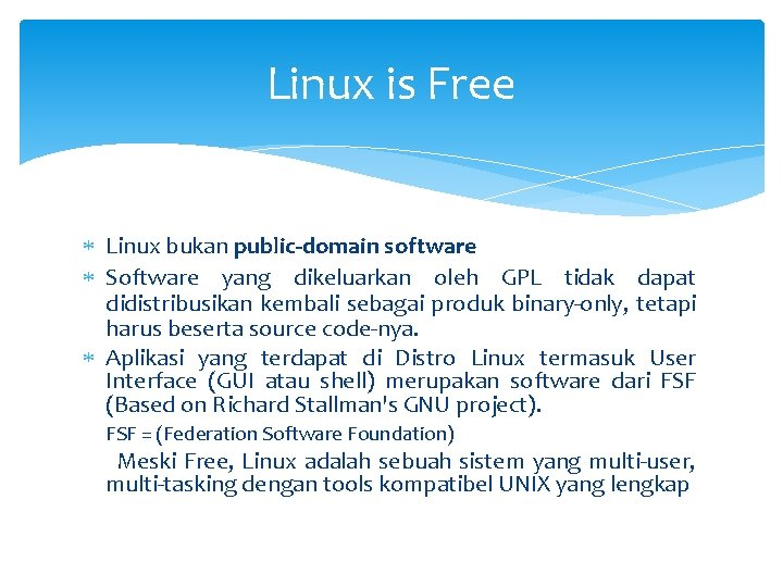 Linux is Free Linux bukan public-domain software Software yang dikeluarkan oleh GPL tidak dapat