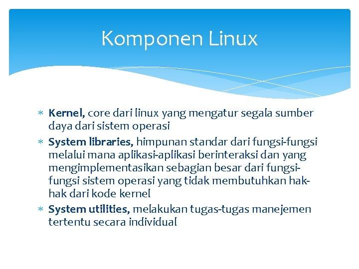 Komponen Linux Kernel, core dari linux yang mengatur segala sumber daya dari sistem operasi