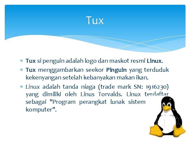 Tux si penguin adalah logo dan maskot resmi Linux. Tux menggambarkan seekor Pinguin yang