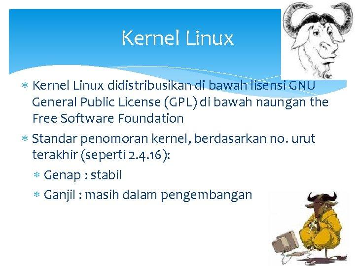 Kernel Linux didistribusikan di bawah lisensi GNU General Public License (GPL) di bawah naungan