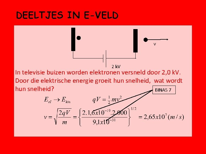 DEELTJES IN E-VELD v 2 k. V In televisie buizen worden elektronen versneld door