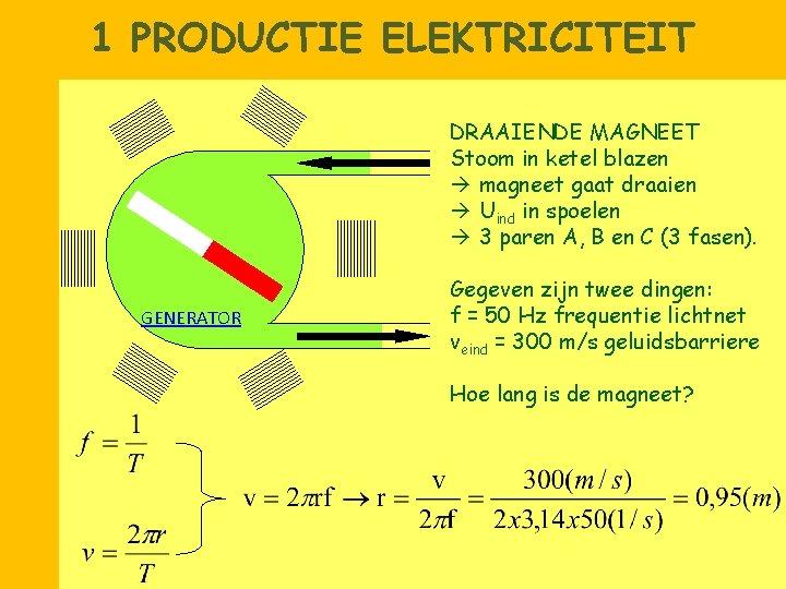 1 PRODUCTIE ELEKTRICITEIT DRAAIENDE MAGNEET Stoom in ketel blazen magneet gaat draaien Uind in