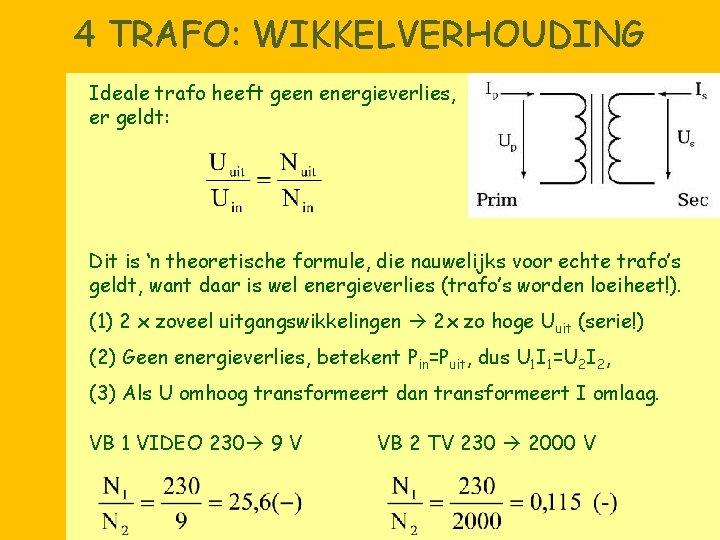 4 TRAFO: WIKKELVERHOUDING Ideale trafo heeft geen energieverlies, er geldt: Dit is 'n theoretische