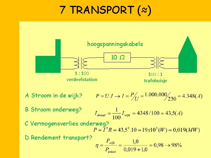 7 TRANSPORT (≈) hoogspanningskabels 10 Ω 1 : 100 verdeelstation A Stroom in de