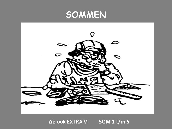 SOMMEN Zie ook EXTRA VI SOM 1 t/m 6