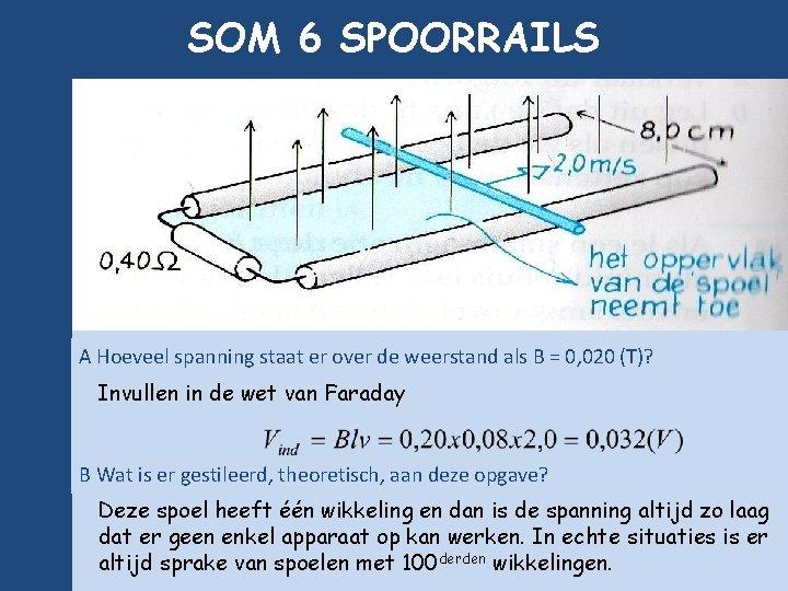 SOM 6 SPOORRAILS A Hoeveel spanning staat er over de weerstand als B =