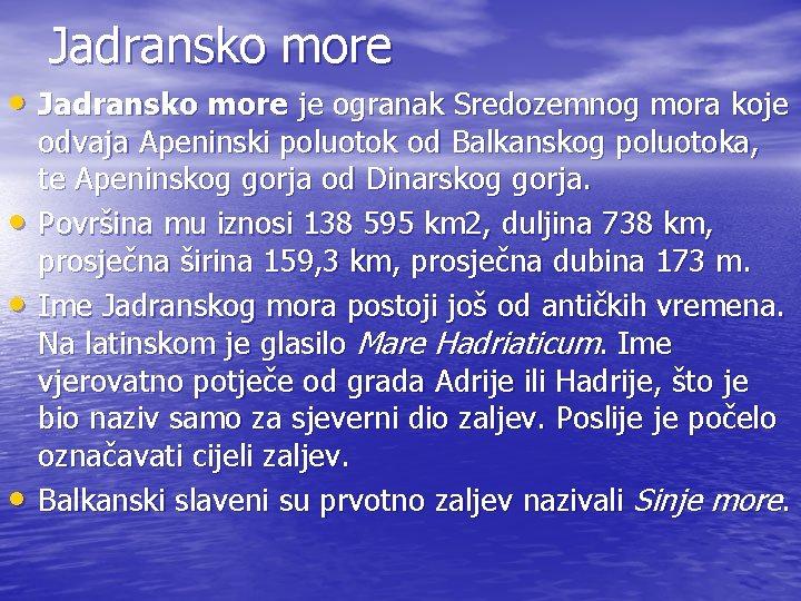Jadransko more • Jadransko more je ogranak Sredozemnog mora koje • • • odvaja