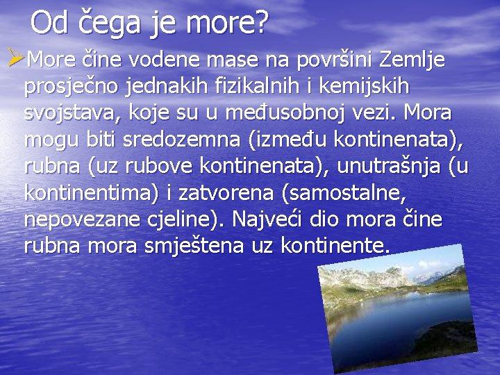 Od čega je more? ØMore čine vodene mase na površini Zemlje prosječno jednakih fizikalnih
