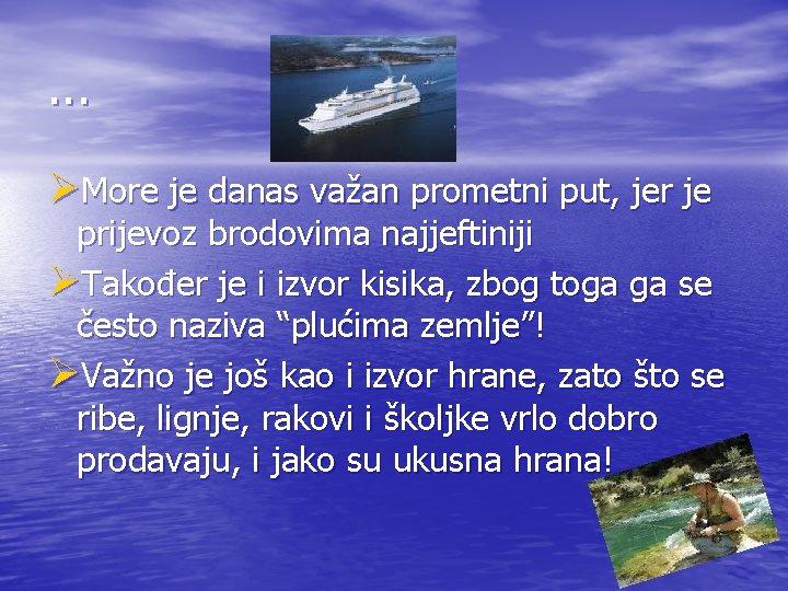 . . . ØMore je danas važan prometni put, jer je prijevoz brodovima najjeftiniji