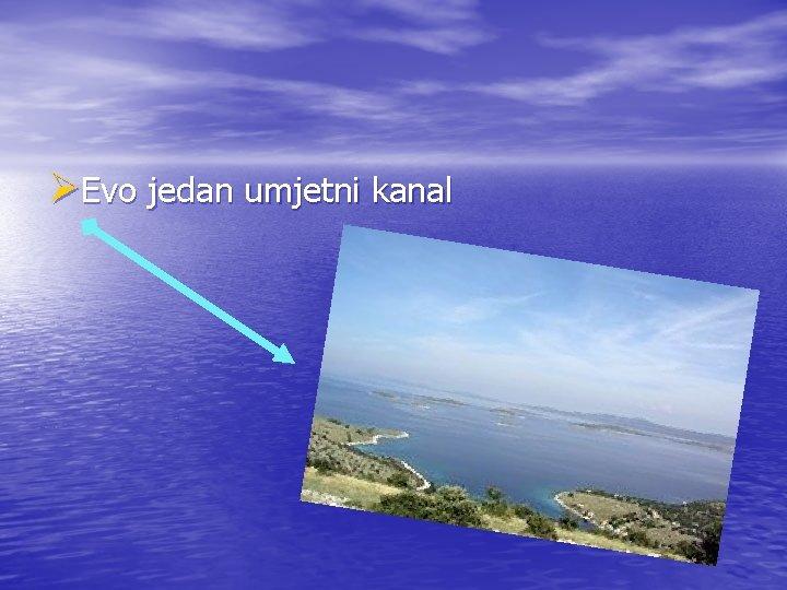 ØEvo jedan umjetni kanal
