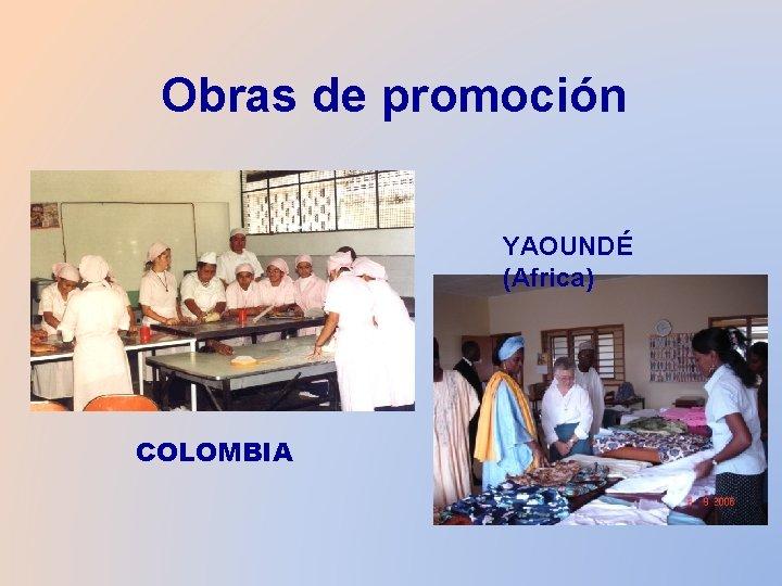 Obras de promoción YAOUNDÉ (Africa) COLOMBIA