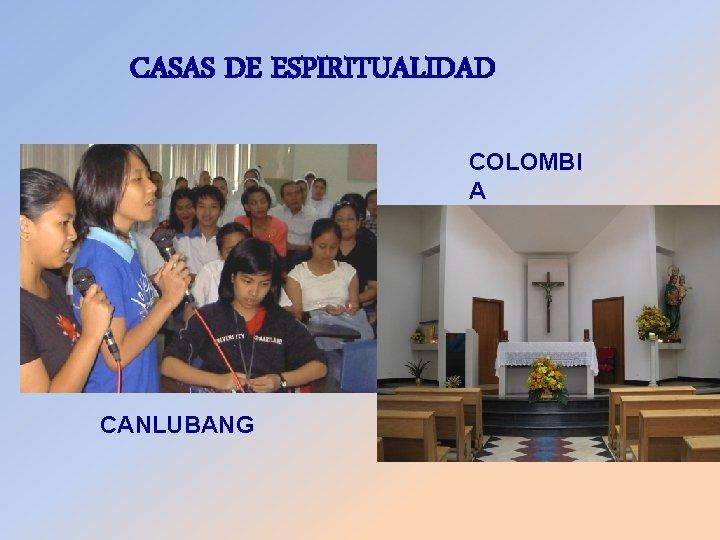 CASAS DE ESPIRITUALIDAD COLOMBI A CANLUBANG