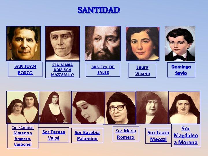 SANTIDAD SAN JUAN BOSCO Sor Carmen Moreno y Amparo. Carbonel STA. MARÍA DOMINGA MAZZARELLO