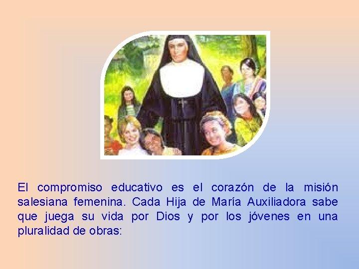 El compromiso educativo es el corazón de la misión salesiana femenina. Cada Hija de