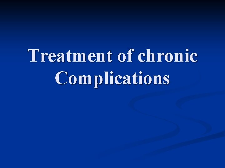 Treatment of chronic Complications