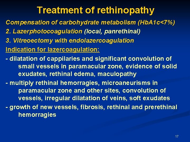 Treatment of rethinopathy Compensation of carbohydrate metabolism (Hb. A 1 c<7%) 2. Lazerphotocoagulation (local,