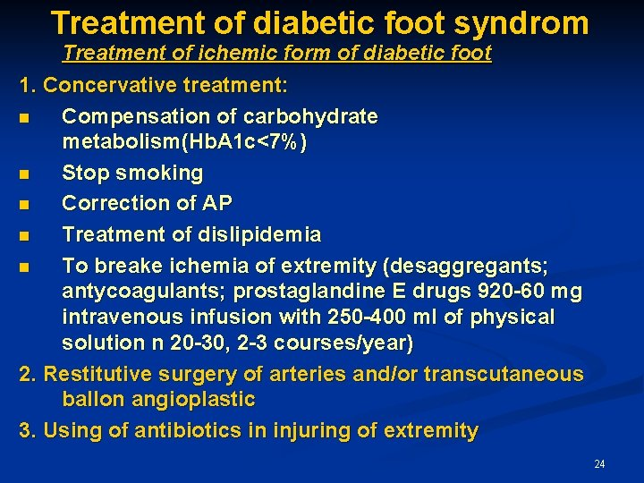 Treatment of diabetic foot syndrom Treatment of ichemic form of diabetic foot 1. Concervative