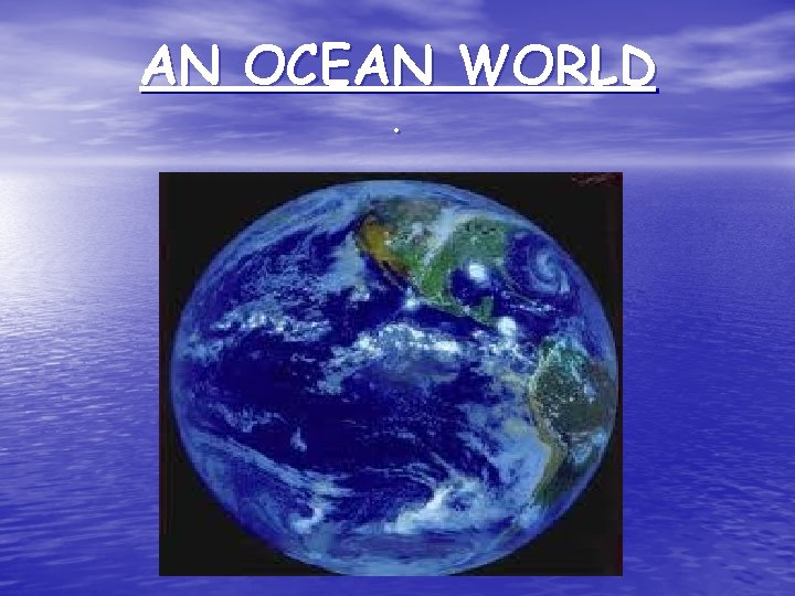 AN OCEAN WORLD.