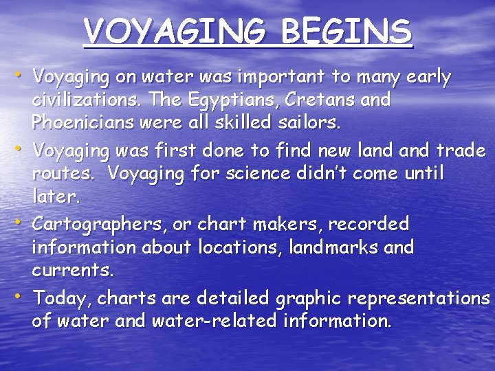 VOYAGING BEGINS • Voyaging on water was important to many early • • •