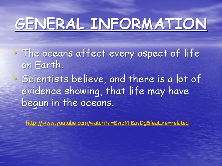 GENERAL INFORMATION • The oceans affect every aspect of life • on Earth. Scientists