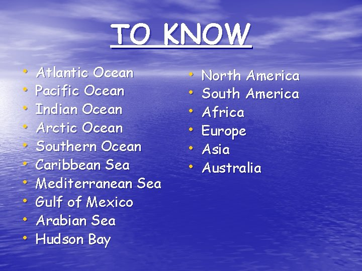 TO KNOW • • • Atlantic Ocean Pacific Ocean Indian Ocean Arctic Ocean Southern