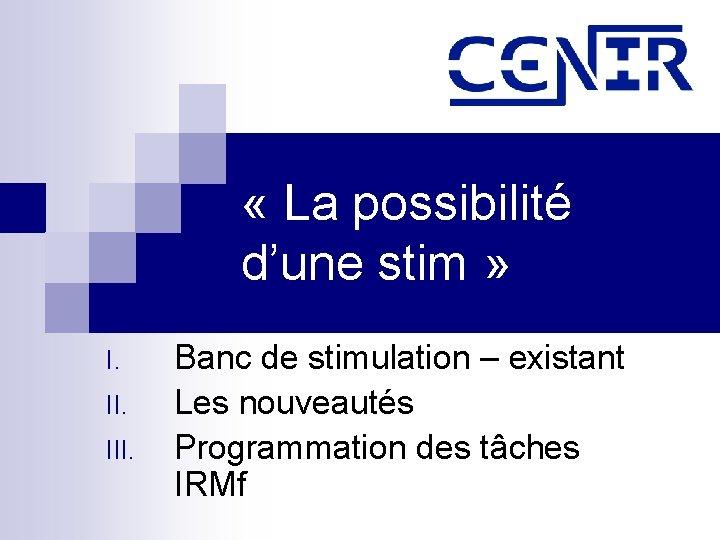 « La possibilité d'une stim » I. III. Banc de stimulation – existant