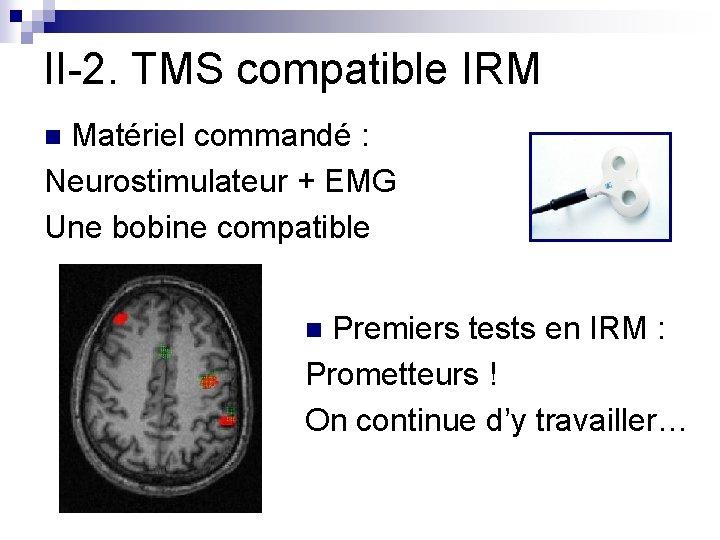 II-2. TMS compatible IRM Matériel commandé : Neurostimulateur + EMG Une bobine compatible n
