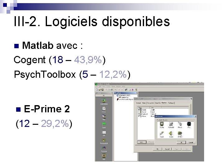 III-2. Logiciels disponibles Matlab avec : Cogent (18 – 43, 9%) Psych. Toolbox (5