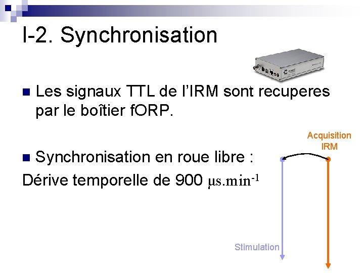 I-2. Synchronisation n Les signaux TTL de l'IRM sont récupérés par le boîtier f.