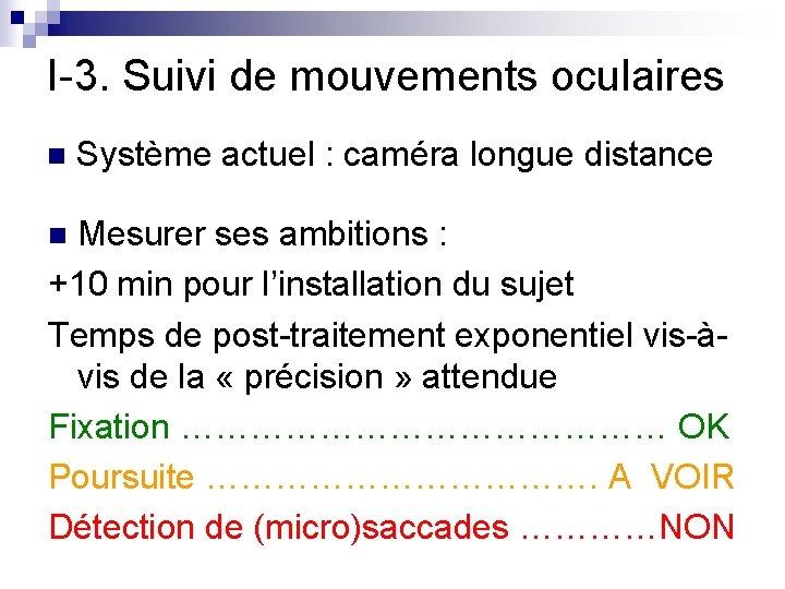 I-3. Suivi de mouvements oculaires n Système actuel : caméra longue distance Mesurer ses