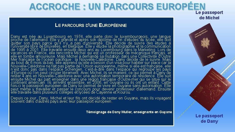 ACCROCHE : UN PARCOURS EUROPÉEN Le passeport de Michel LE PARCOURS D'UNE EUROPÉENNE Dany
