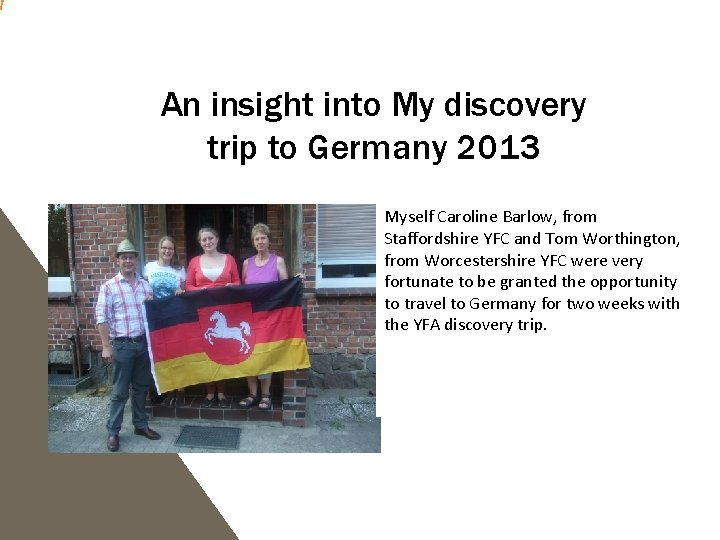 An insight into My discovery trip to Germany 2013 Myself Caroline Barlow, from Staffordshire