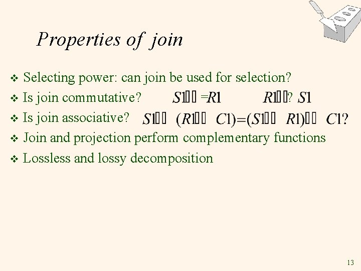 Properties of join Selecting power: can join be used for selection? v Is join