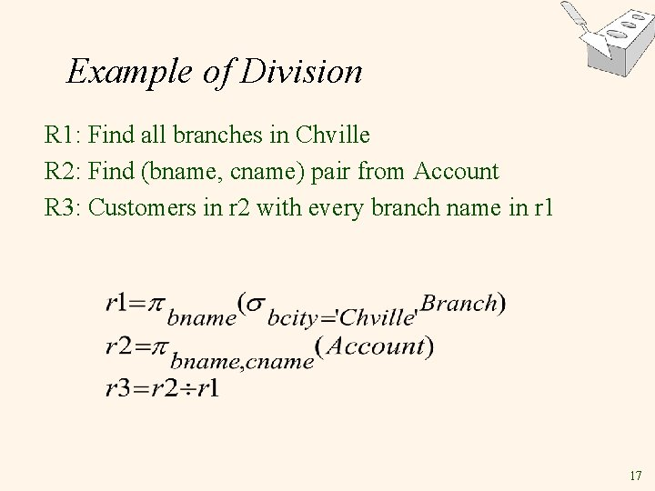 Example of Division R 1: Find all branches in Chville R 2: Find (bname,
