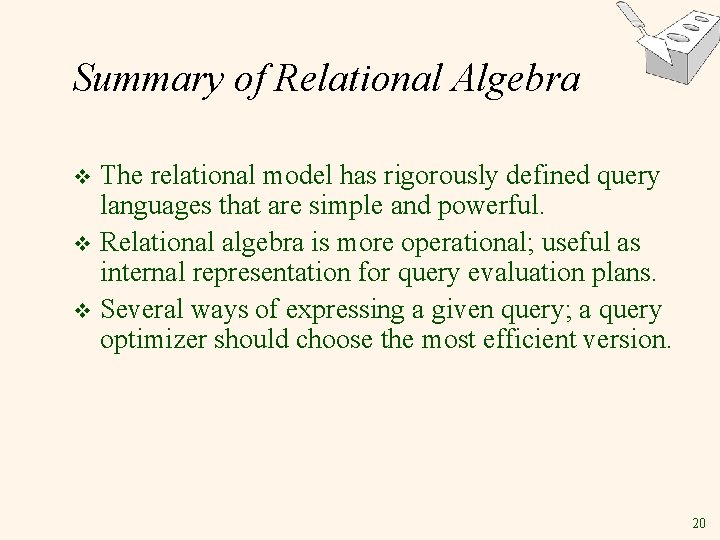 Summary of Relational Algebra The relational model has rigorously defined query languages that are